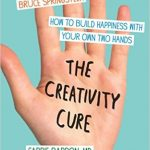 The Creativity Cure (Carrie Barron & Alton Barron)