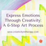 Expressing Emotions Through Creativity: A 6-Step Art Process