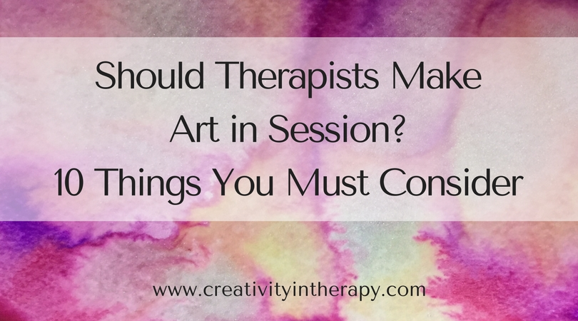 """Should Therapists Make Art in Session? 10 Things You Must Consider (Creativity in Therapy)"