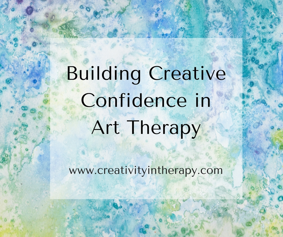 Building Creative Confidence in Art Therapy (Creativity in Therapy) - Strategies and techniques to address insecurity and lack of confidence in art therapy