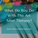 What Do You Do With The Art After Therapy?