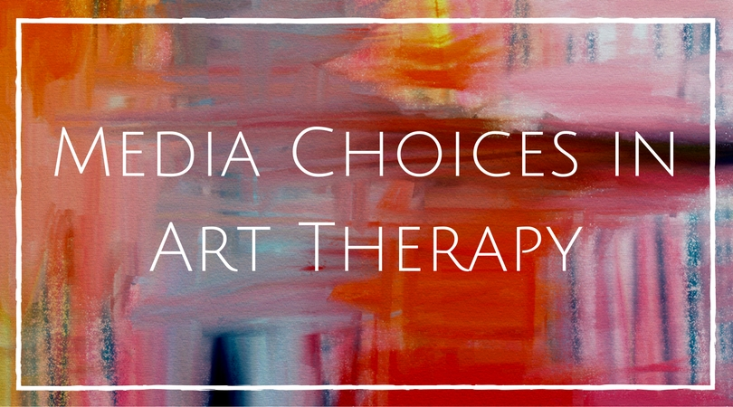 Media Choices in Art Therapy | Creativity in Therapy | Carolyn Mehlomakulu