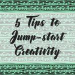 5 Tips to Jump-Start Creativity
