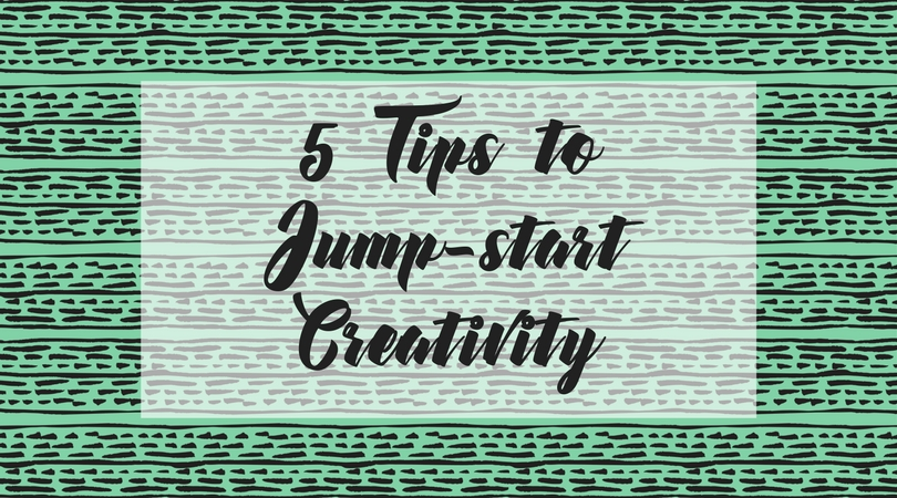5 Tips to Jumpstart Creativity