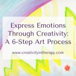 Expressing Emotions Through Creativity: A 6-Step Art Process
