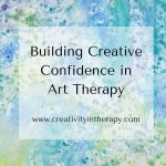 Building Creative Confidence in Art Therapy