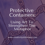 Protective Containers – Using Art To Strengthen The Metaphor