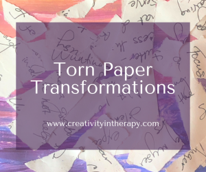 Torn Paper Transformations | Creativity in Therapy