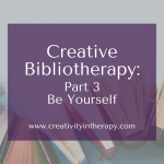 Creative Bibliotherapy Part 3: Be Yourself