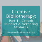 Creative Bibliotherapy Part 4: Growth Mindset and Accepting Mistakes